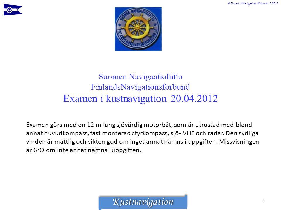 © Finlands Navigationsförbund rf 2012KustnavigationKustnavigation Suomen Navigaatioliitto FinlandsNavigationsförbund Examen i kustnavigation 20.04.201