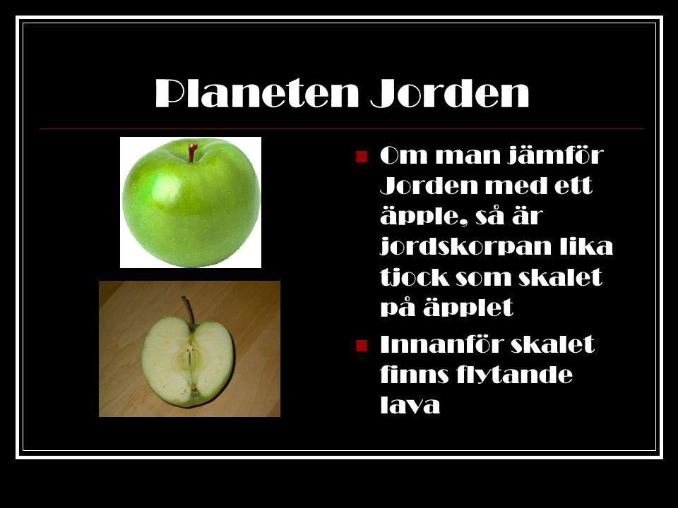 Planeten Jorden 1.Jordens inre kärna Fast metall 2.