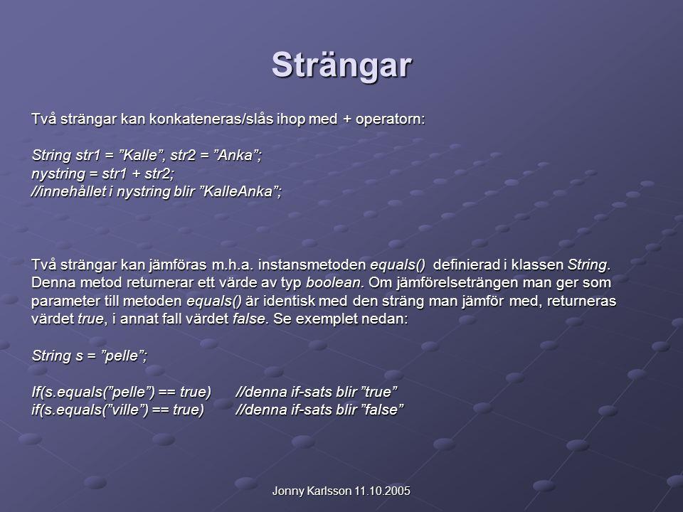 """Jonny Karlsson 11.10.2005 Strängar Två strängar kan konkateneras/slås ihop med + operatorn: String str1 = """"Kalle"""", str2 = """"Anka""""; nystring = str1 + st"""