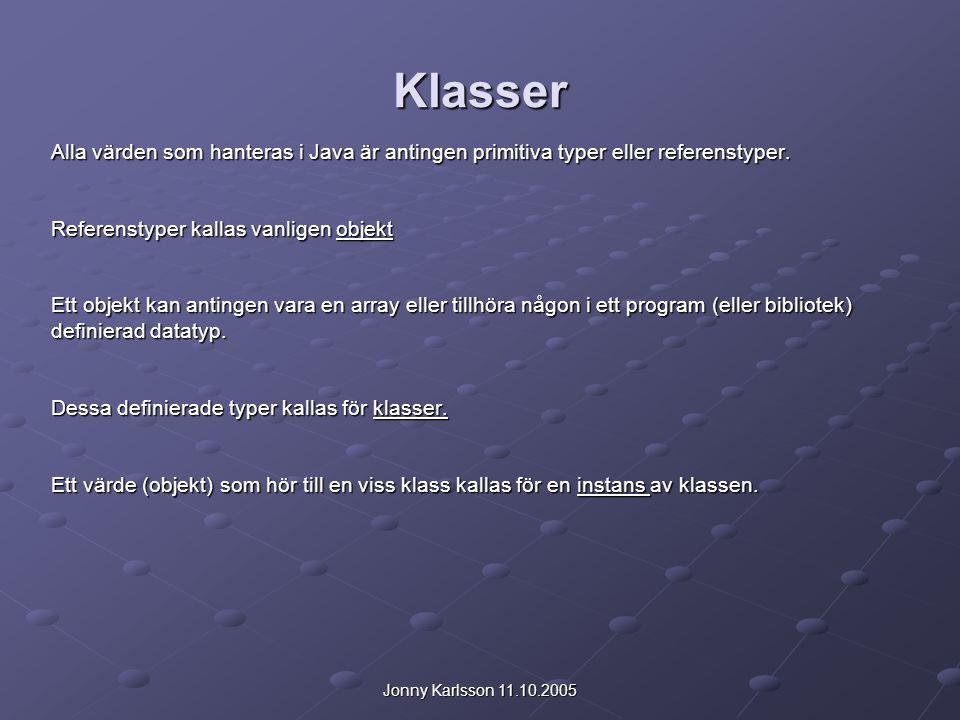 Jonny Karlsson 11.10.2005 Klasser Alla värden som hanteras i Java är antingen primitiva typer eller referenstyper. Referenstyper kallas vanligen objek