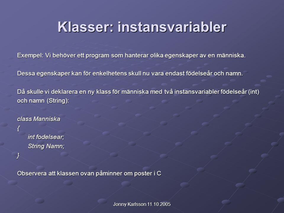 Jonny Karlsson 11.10.2005 Klasser: instansvariabler Exempel: Vi behöver ett program som hanterar olika egenskaper av en människa. Dessa egenskaper kan