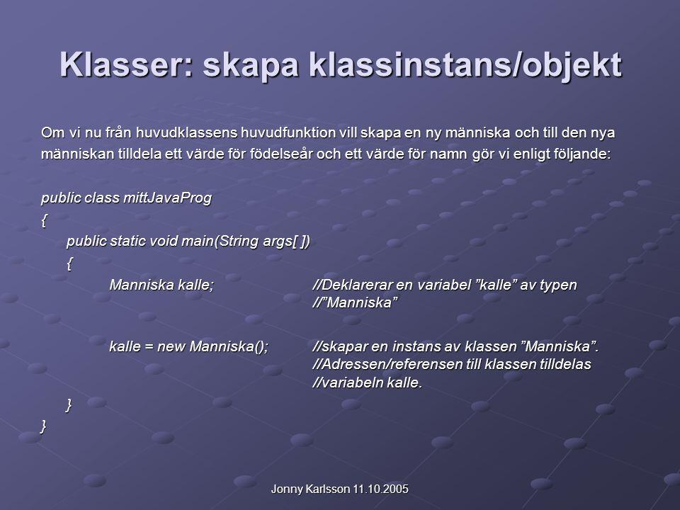 Jonny Karlsson 11.10.2005 Klasser: skapa klassinstans/objekt Om vi nu från huvudklassens huvudfunktion vill skapa en ny människa och till den nya männ