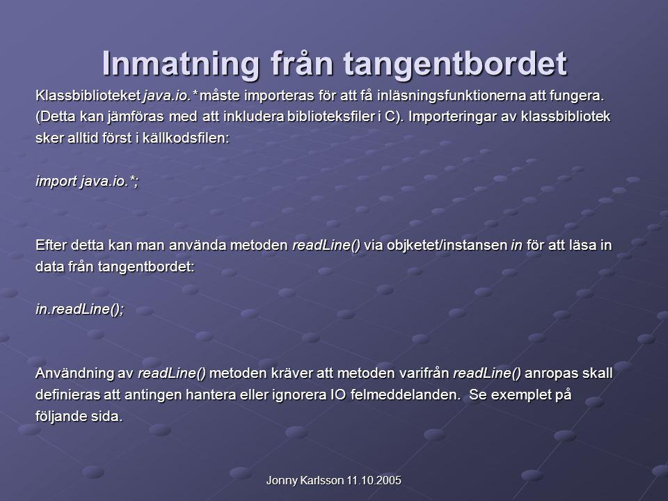Jonny Karlsson 11.10.2005 Inmatning från tangentbordet Klassbiblioteket java.io.* måste importeras för att få inläsningsfunktionerna att fungera. (Det
