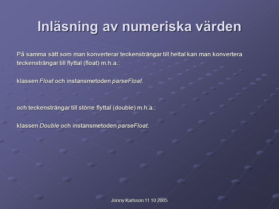 Jonny Karlsson 11.10.2005 Inläsning av numeriska värden På samma sätt som man konverterar teckensträngar till heltal kan man konvertera teckensträngar