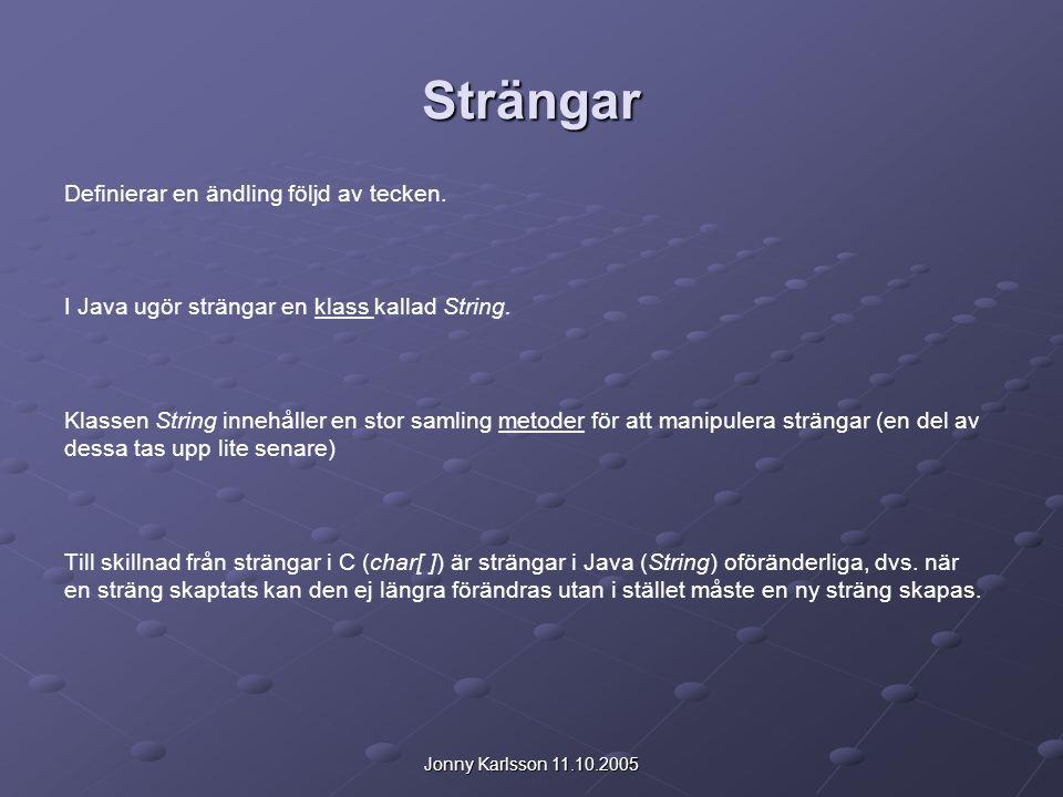 Jonny Karlsson 11.10.2005 Strängar En sträng deklareras enligt följande: String s; En sträng deklareras och initialiseras: String s2 = Kalle Anka ; En sträng tilldelas ett värde: s2 = Musse Pigg ;