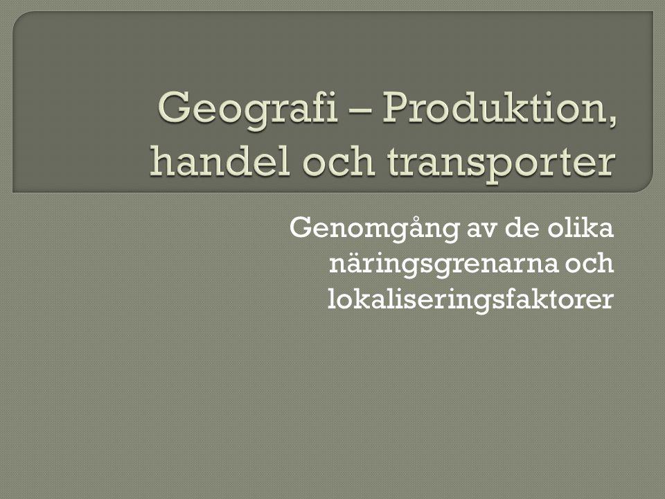  Råvaror Närhet till råvaror som behövs i produktionen  Närhet till marknaden T.ex.
