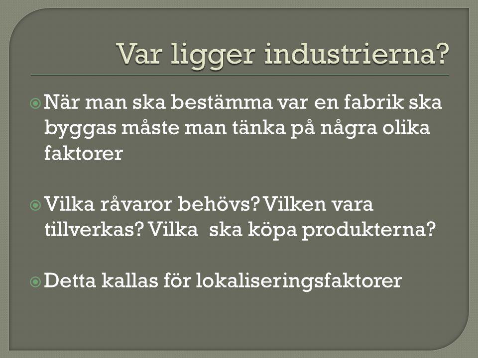  När man ska bestämma var en fabrik ska byggas måste man tänka på några olika faktorer  Vilka råvaror behövs? Vilken vara tillverkas? Vilka ska köpa