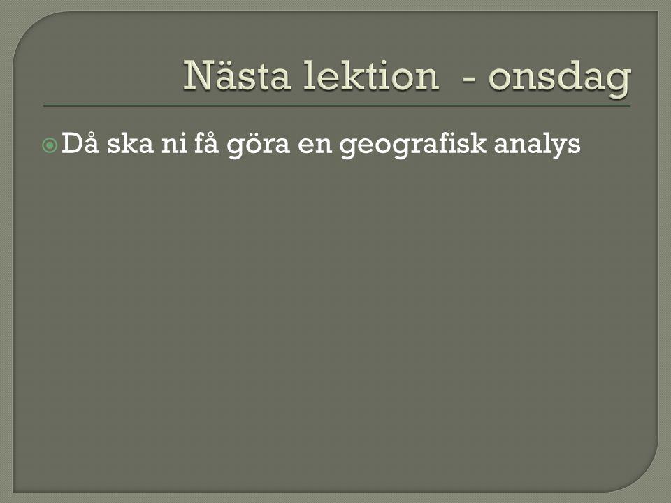  Då ska ni få göra en geografisk analys
