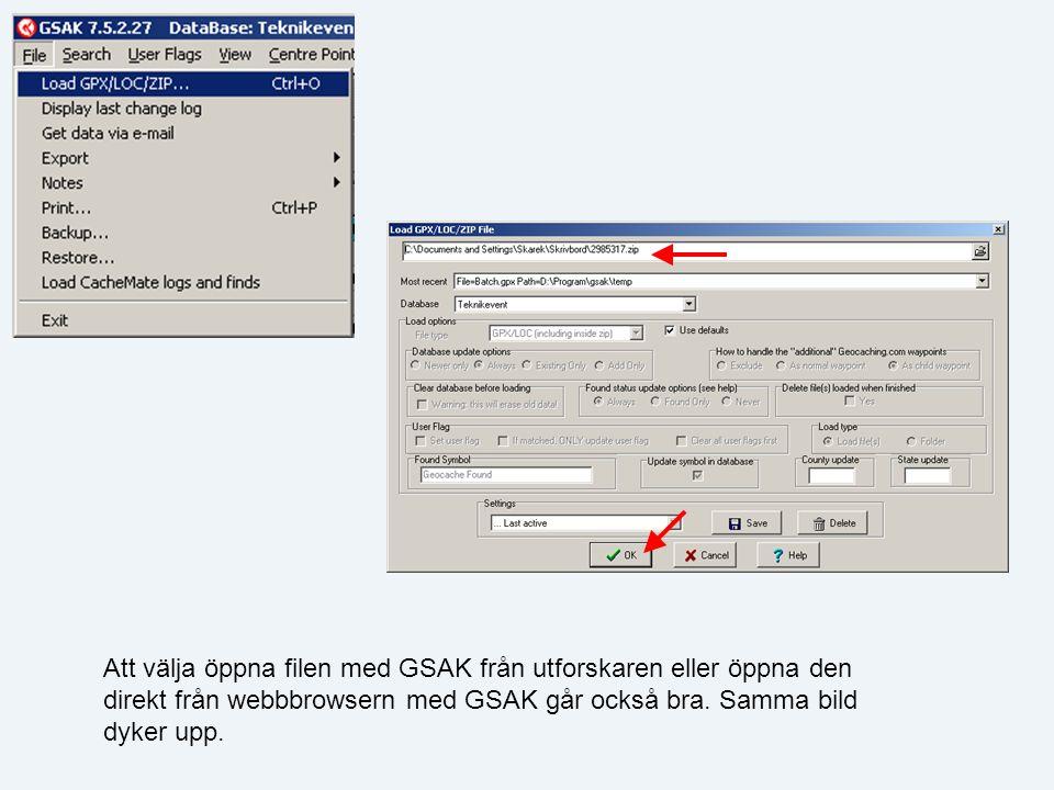 Att välja öppna filen med GSAK från utforskaren eller öppna den direkt från webbbrowsern med GSAK går också bra.
