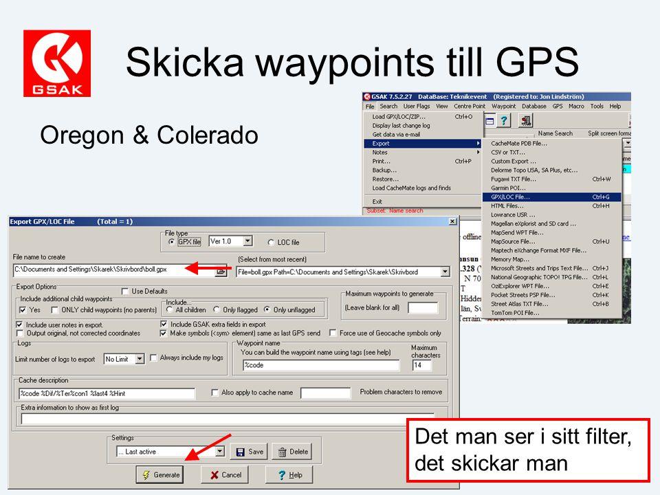 Skicka waypoints till GPS Oregon & Colerado Det man ser i sitt filter, det skickar man