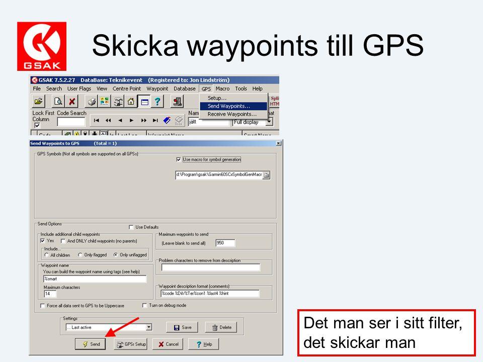 Skicka waypoints till GPS Det man ser i sitt filter, det skickar man