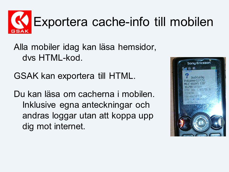 Exportera cache-info till mobilen Alla mobiler idag kan läsa hemsidor, dvs HTML-kod.