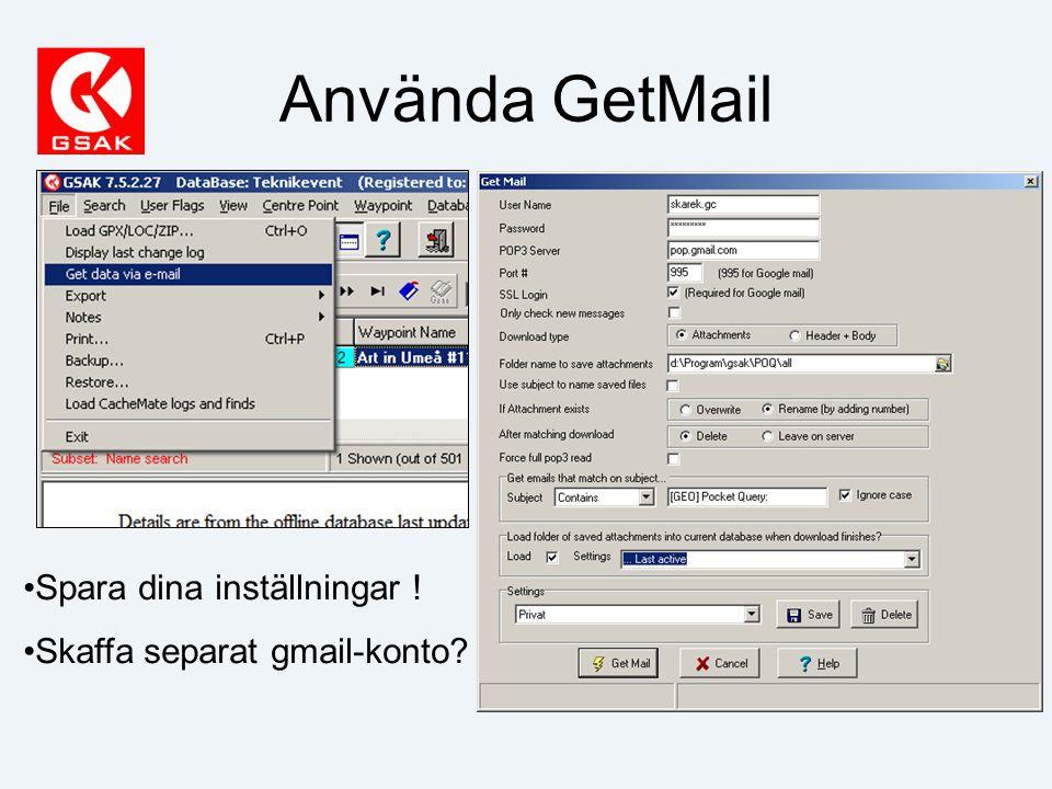 Använda GetMail Spara dina inställningar ! Skaffa separat gmail-konto