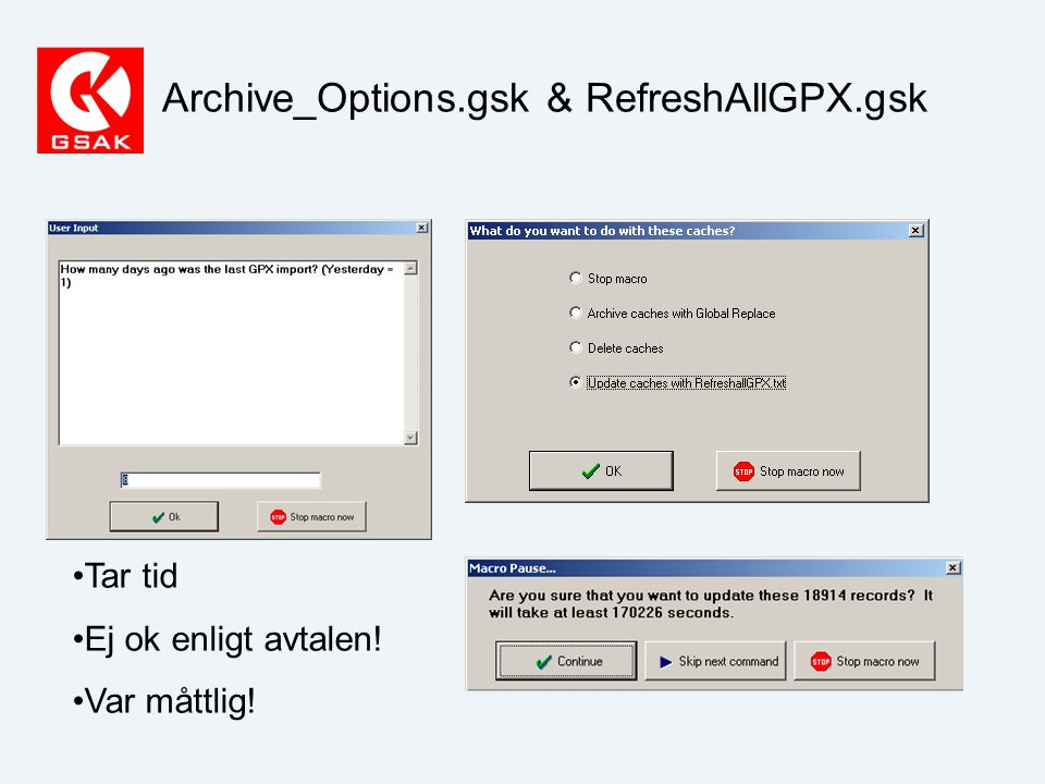 Archive_Options.gsk & RefreshAllGPX.gsk Tar tid Ej ok enligt avtalen! Var måttlig!