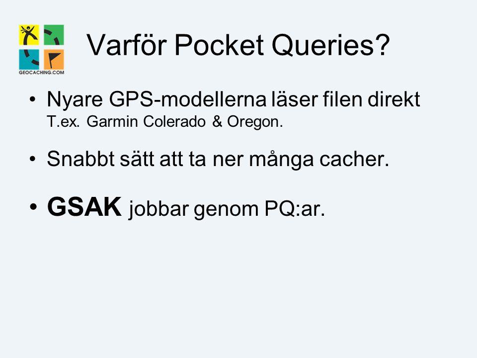 Varför Pocket Queries. Nyare GPS-modellerna läser filen direkt T.ex.