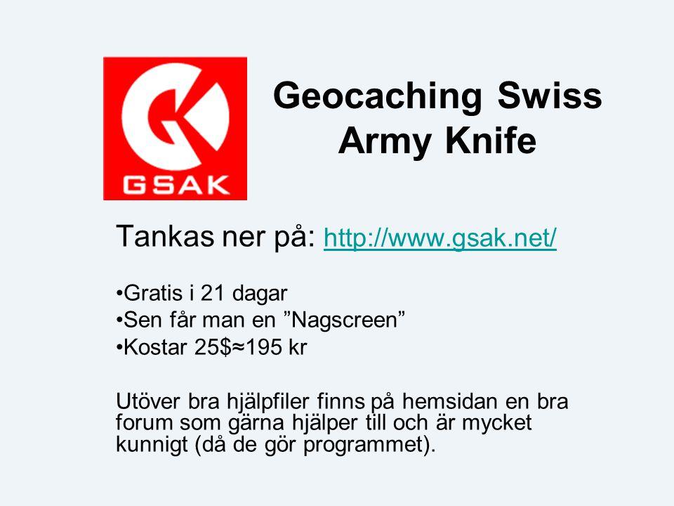 Geocaching Swiss Army Knife Tankas ner på: http://www.gsak.net/ http://www.gsak.net/ Gratis i 21 dagar Sen får man en Nagscreen Kostar 25$≈195 kr Utöver bra hjälpfiler finns på hemsidan en bra forum som gärna hjälper till och är mycket kunnigt (då de gör programmet).