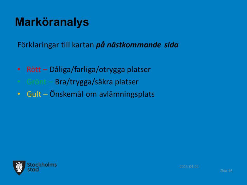 2015-04-02 Sida 16 Marköranalys Förklaringar till kartan på nästkommande sida Rött – Dåliga/farliga/otrygga platser Grönt – Bra/trygga/säkra platser G