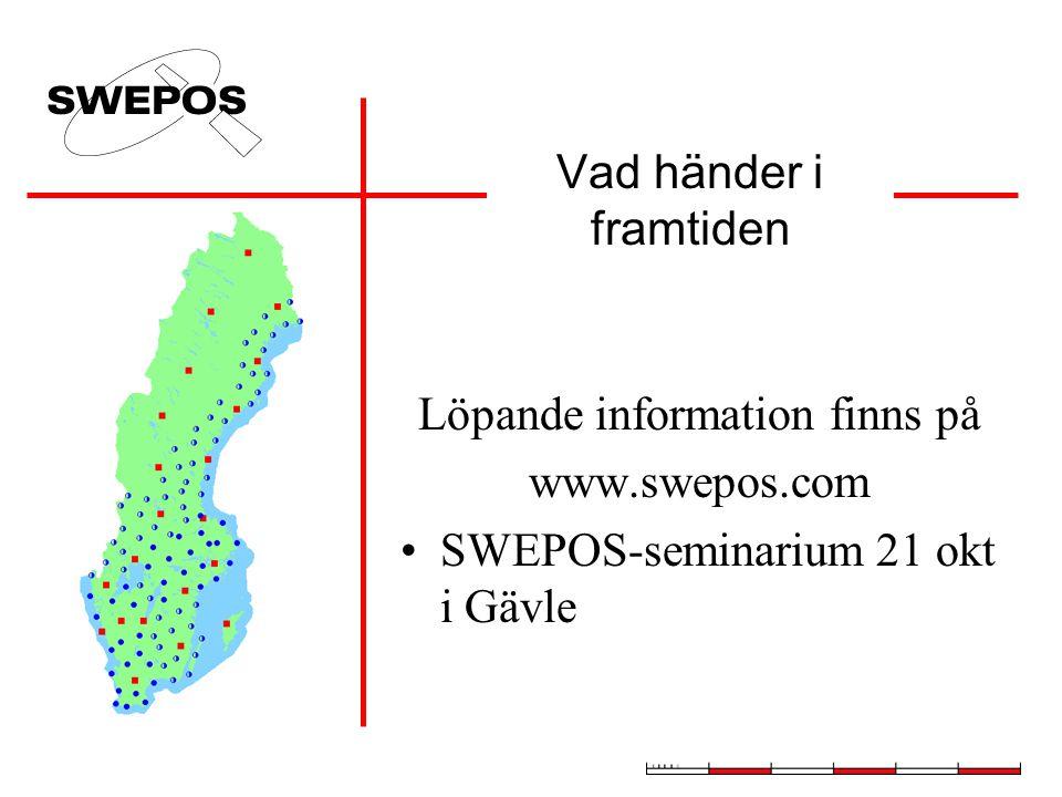 Vad händer i framtiden Löpande information finns på www.swepos.com SWEPOS-seminarium 21 okt i Gävle