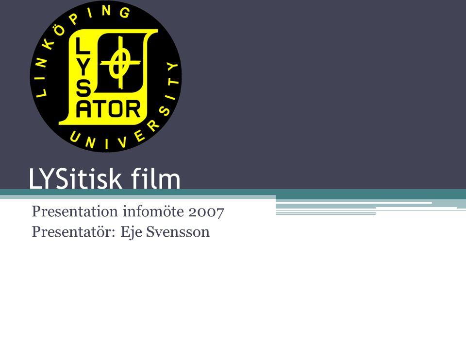 LYSitisk film Presentation infomöte 2007 Presentatör: Eje Svensson