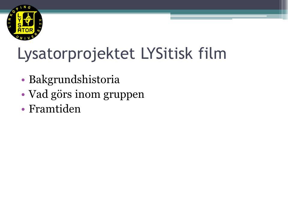 Lysatorprojektet LYSitisk film Bakgrundshistoria Vad görs inom gruppen Framtiden