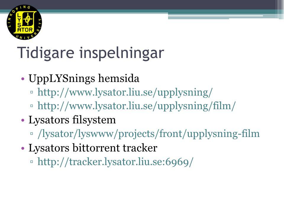 Tidigare inspelningar UppLYSnings hemsida ▫http://www.lysator.liu.se/upplysning/ ▫http://www.lysator.liu.se/upplysning/film/ Lysators filsystem ▫/lysator/lyswww/projects/front/upplysning-film Lysators bittorrent tracker ▫http://tracker.lysator.liu.se:6969/