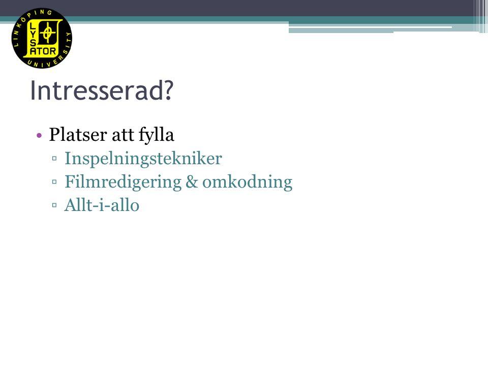 Intresserad Platser att fylla ▫Inspelningstekniker ▫Filmredigering & omkodning ▫Allt-i-allo