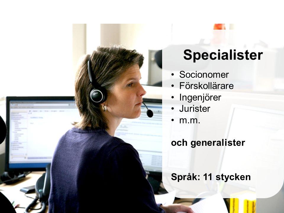 Specialister Socionomer Förskollärare Ingenjörer Jurister m.m. och generalister Språk: 11 stycken