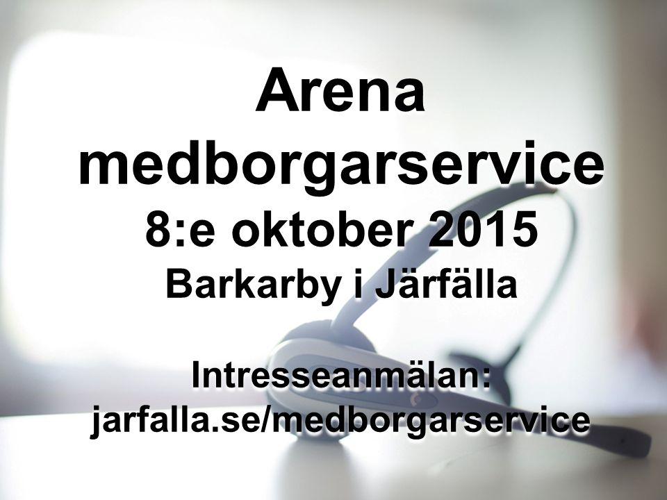 Arena medborgarservice 8:e oktober 2015 Barkarby i Järfälla Intresseanmälan: jarfalla.se/medborgarservice Arena medborgarservice 8:e oktober 2015 Bark