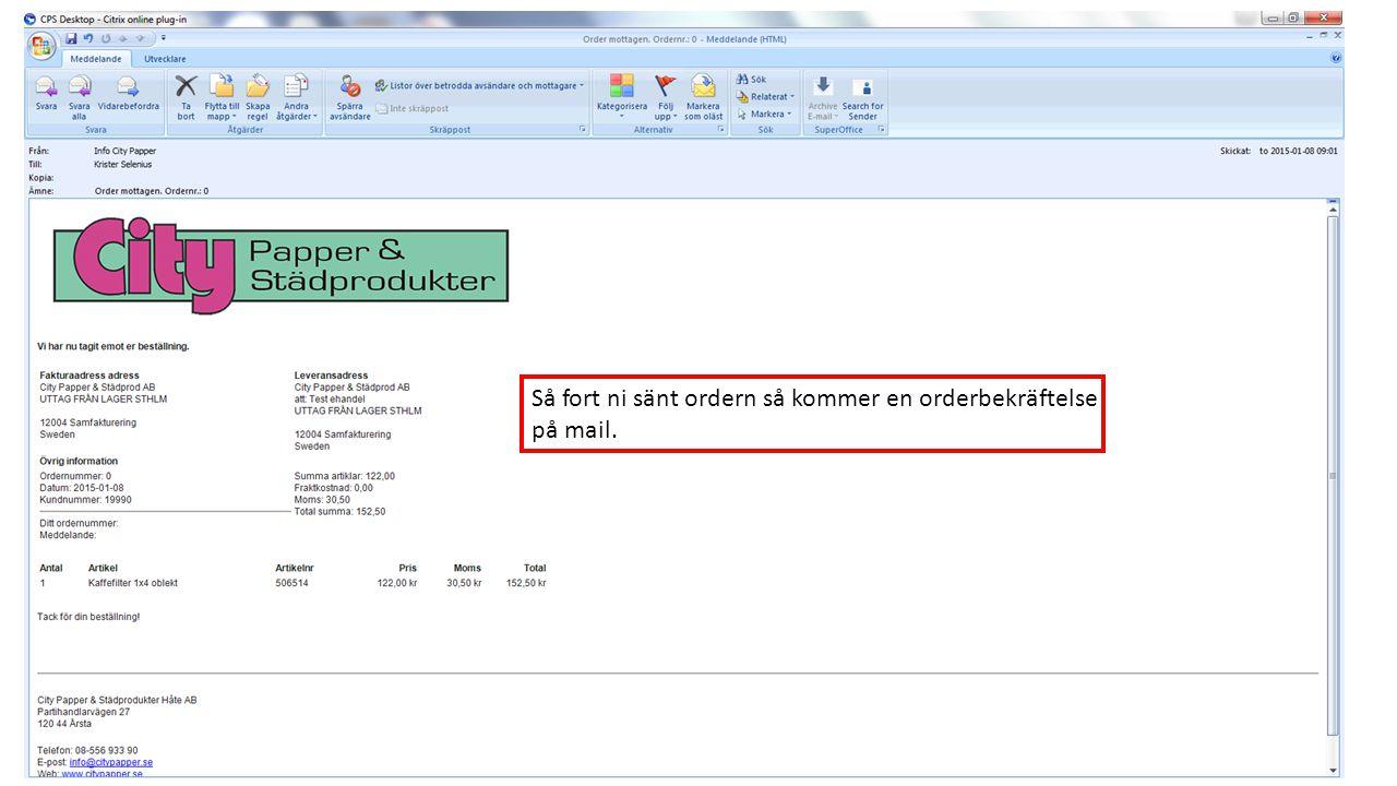 Så fort ni sänt ordern så kommer en orderbekräftelse på mail.