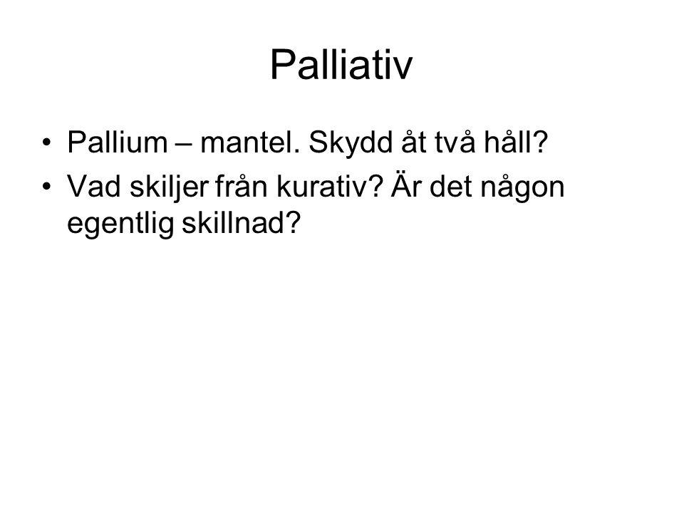 Palliativ Pallium – mantel. Skydd åt två håll? Vad skiljer från kurativ? Är det någon egentlig skillnad?
