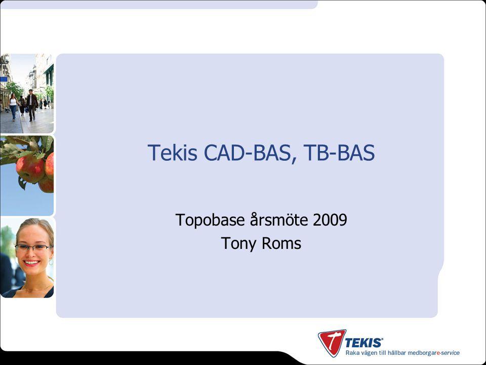 Tekis CAD-BAS, TB-BAS Topobase årsmöte 2009 Tony Roms