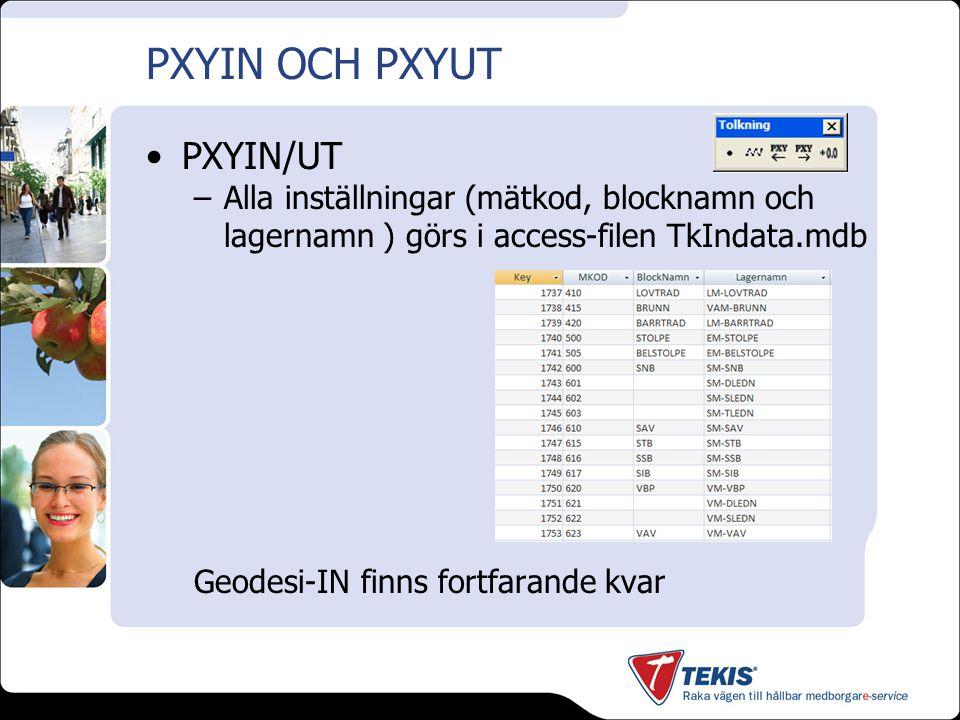 PXYIN OCH PXYUT PXYIN/UT –Alla inställningar (mätkod, blocknamn och lagernamn ) görs i access-filen TkIndata.mdb Geodesi-IN finns fortfarande kvar