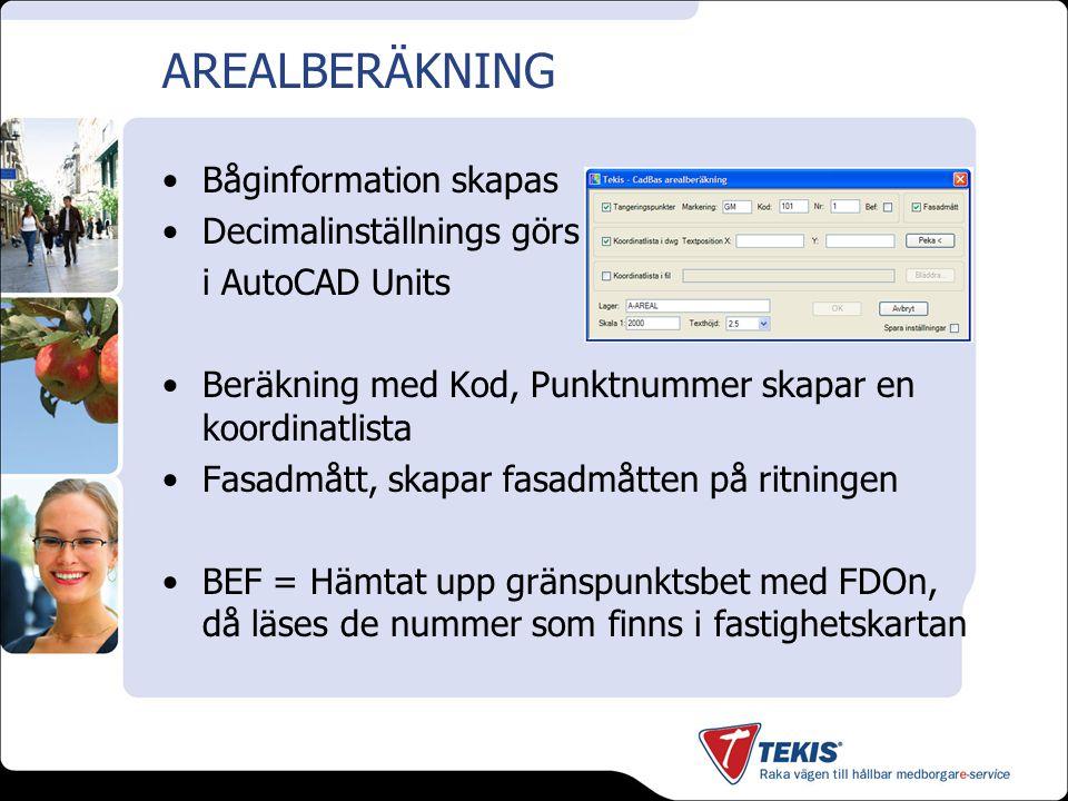 AREALBERÄKNING Båginformation skapas Decimalinställnings görs i AutoCAD Units Beräkning med Kod, Punktnummer skapar en koordinatlista Fasadmått, skapar fasadmåtten på ritningen BEF = Hämtat upp gränspunktsbet med FDOn, då läses de nummer som finns i fastighetskartan