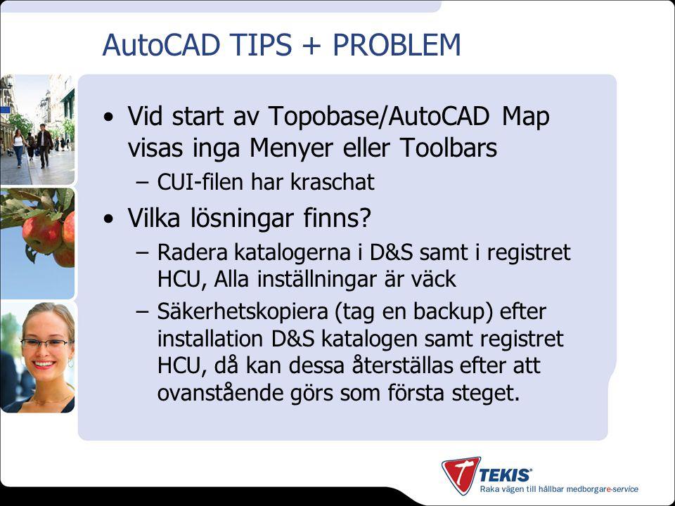 AutoCAD TIPS + PROBLEM Vid start av Topobase/AutoCAD Map visas inga Menyer eller Toolbars –CUI-filen har kraschat Vilka lösningar finns? –Radera katal