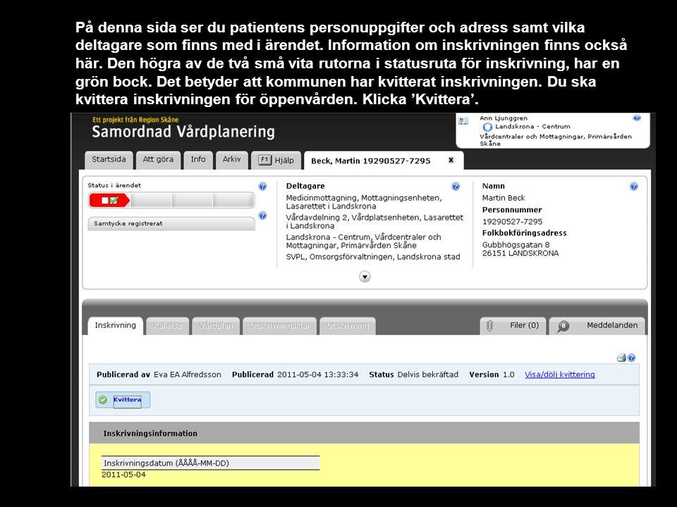 Version 1.0 På denna sida ser du patientens personuppgifter och adress samt vilka deltagare som finns med i ärendet. Information om inskrivningen finn