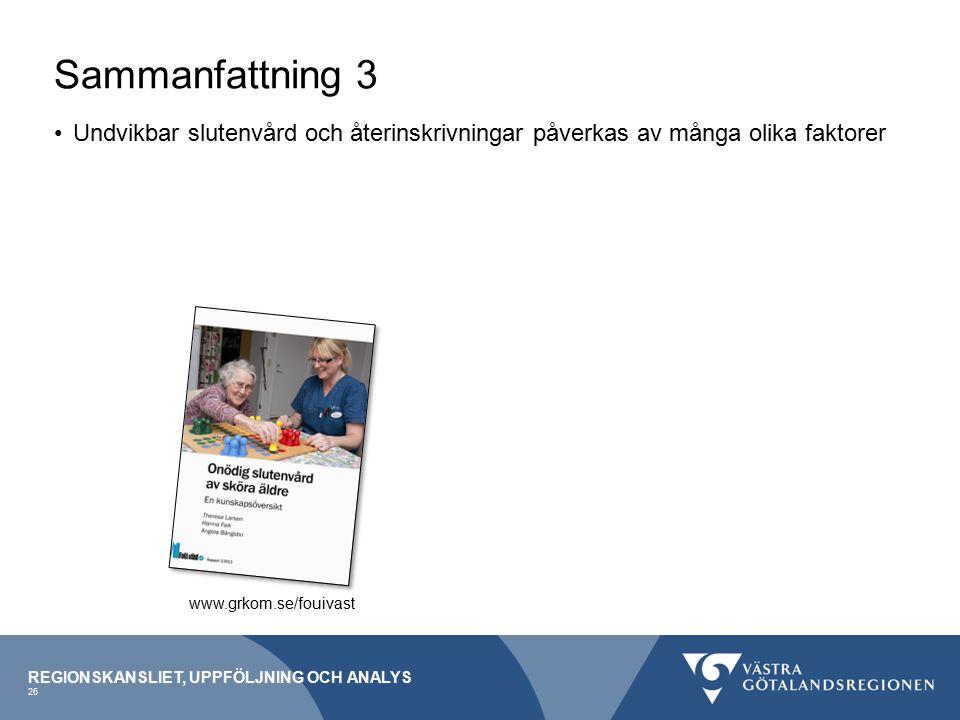 Undvikbar slutenvård och återinskrivningar påverkas av många olika faktorer Sammanfattning 3 REGIONSKANSLIET, UPPFÖLJNING OCH ANALYS www.grkom.se/fouivast 26