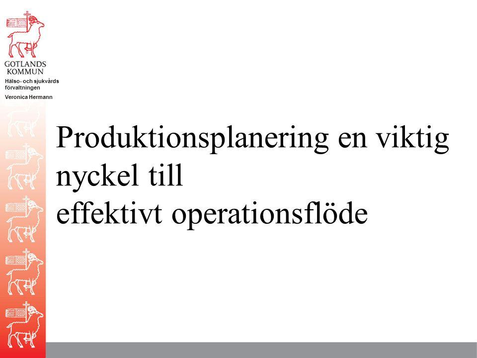 Hälso- och sjukvårds förvaltningen Veronica Hermann Produktionsplanering en viktig nyckel till effektivt operationsflöde