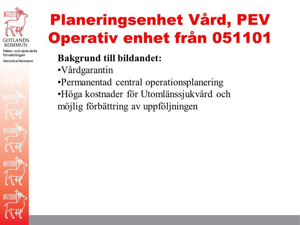 Hälso- och sjukvårds förvaltningen Veronica Hermann Planeringsenhet Vård, PEV Operativ enhet från 051101 Bakgrund till bildandet: Vårdgarantin Permane