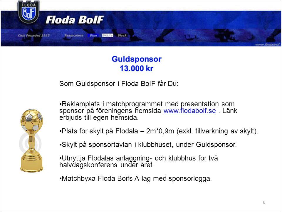 Som Guldsponsor i Floda BoIF får Du: Reklamplats i matchprogrammet med presentation som sponsor på föreningens hemsida www.flodaboif.se.