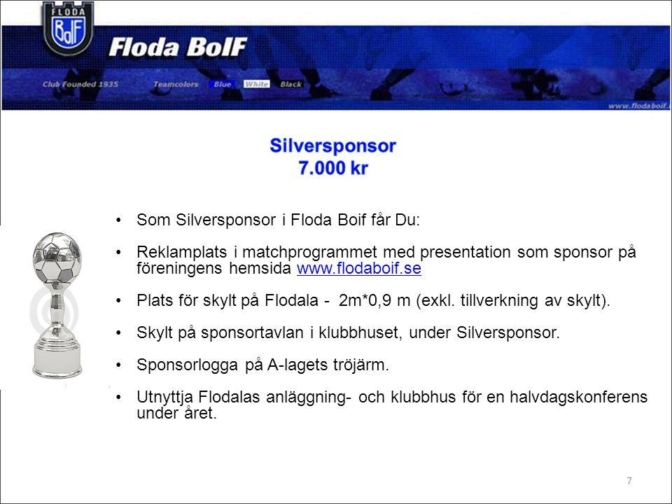 Som Bronssponsor i Floda Boif får Du: Reklamplats i matchprogrammet med presentation som sponsor på föreningens hemsida www.flodaboif.se.www.flodaboif.se Plats för skylt på Flodala - 2m*0,9 m (exkl.