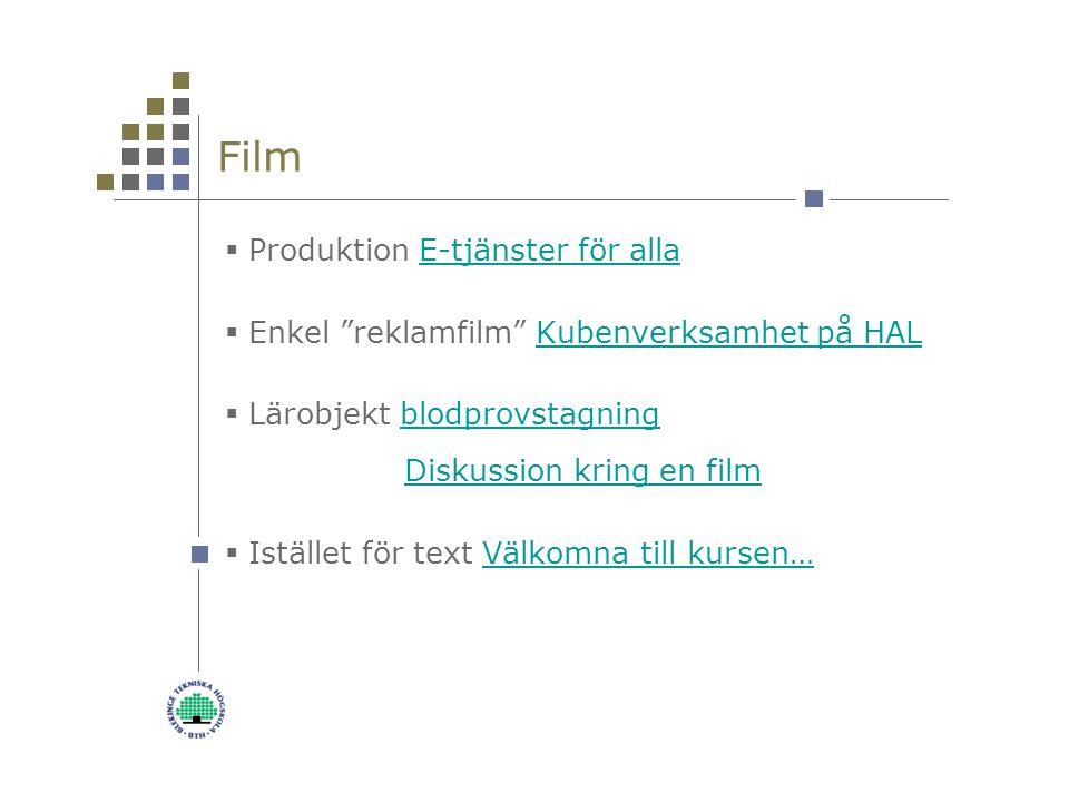 Film  Produktion E-tjänster för allaE-tjänster för alla  Enkel reklamfilm Kubenverksamhet på HALKubenverksamhet på HAL  Lärobjekt blodprovstagning Diskussion kring en filmblodprovstagningDiskussion kring en film  Istället för text Välkomna till kursen…Välkomna till kursen…
