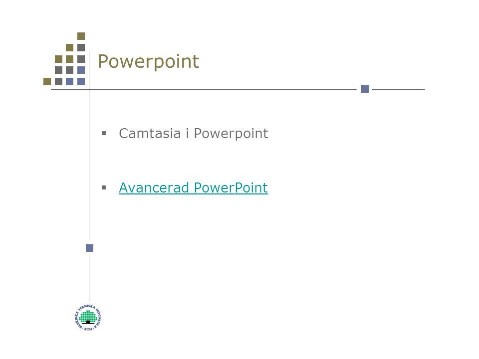 Powerpoint  Camtasia i Powerpoint  Avancerad PowerPoint Avancerad PowerPoint