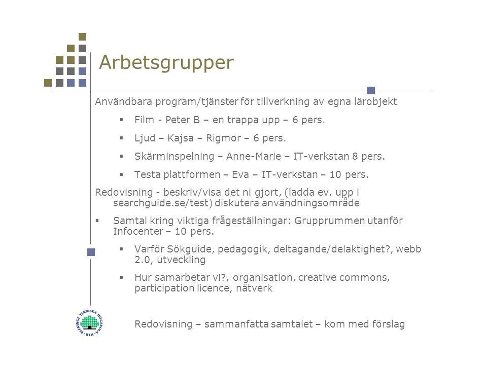 Arbetsgrupper Användbara program/tjänster för tillverkning av egna lärobjekt  Film - Peter B – en trappa upp – 6 pers.
