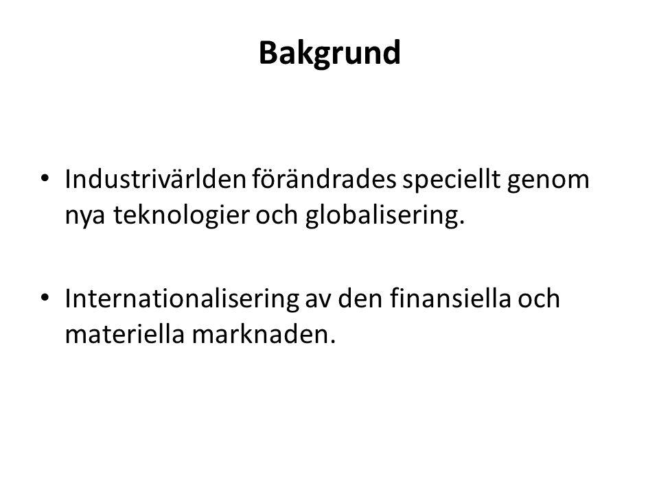 Bakgrund Industrivärlden förändrades speciellt genom nya teknologier och globalisering.