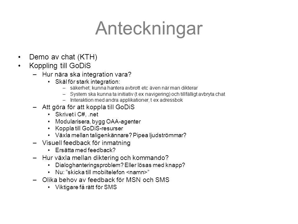 Anteckningar Demo av chat (KTH) Koppling till GoDiS –Hur nära ska integration vara.