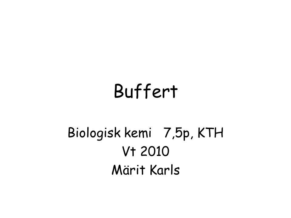 Buffert Biologisk kemi 7,5p, KTH Vt 2010 Märit Karls
