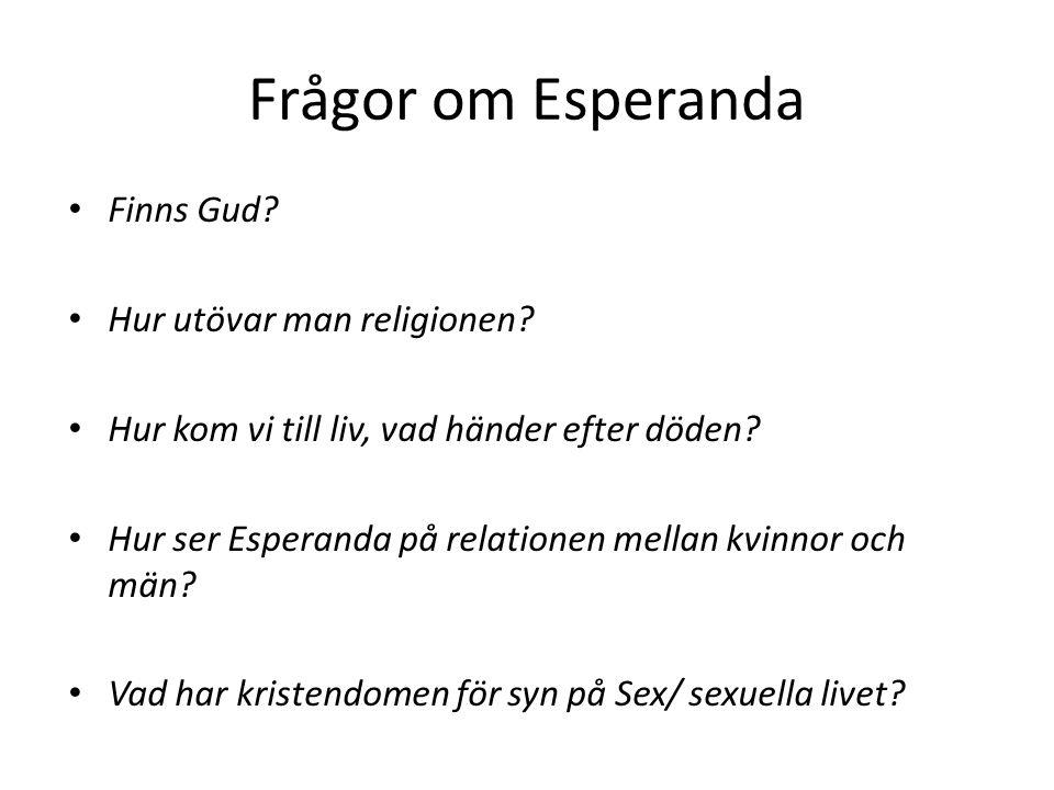 Frågor om Esperanda Finns Gud? Hur utövar man religionen? Hur kom vi till liv, vad händer efter döden? Hur ser Esperanda på relationen mellan kvinnor