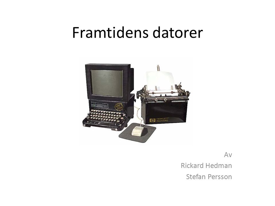 Framtidens datorer Av Rickard Hedman Stefan Persson