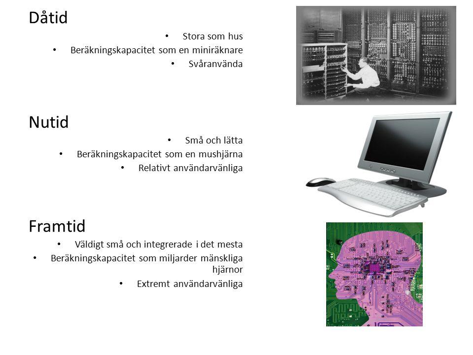 Dåtid Stora som hus Beräkningskapacitet som en miniräknare Svåranvända Nutid Små och lätta Beräkningskapacitet som en mushjärna Relativt användarvänliga Framtid Väldigt små och integrerade i det mesta Beräkningskapacitet som miljarder mänskliga hjärnor Extremt användarvänliga
