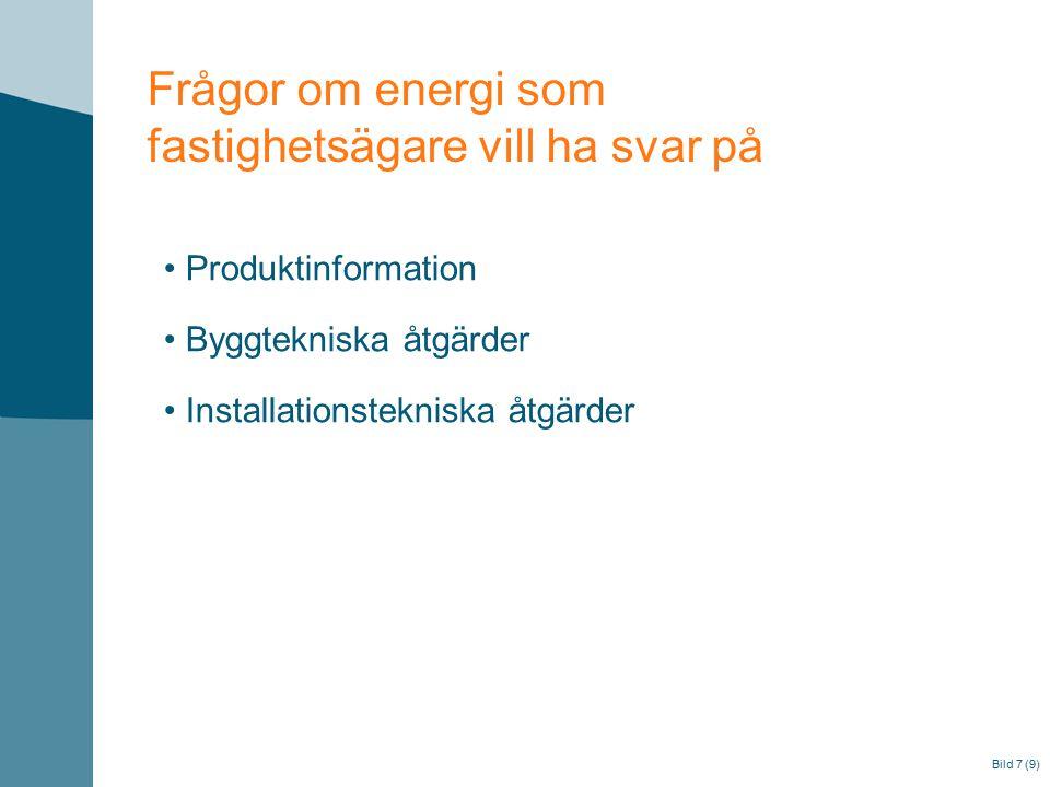 Bild 7 (9) Frågor om energi som fastighetsägare vill ha svar på Produktinformation Byggtekniska åtgärder Installationstekniska åtgärder